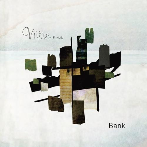 BANK / Vivre 私の人生(excerpt)