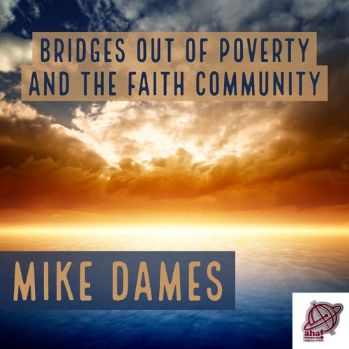 Bridges Out of Poverty and the Faith Community - Mike Dames Webinar Podcast