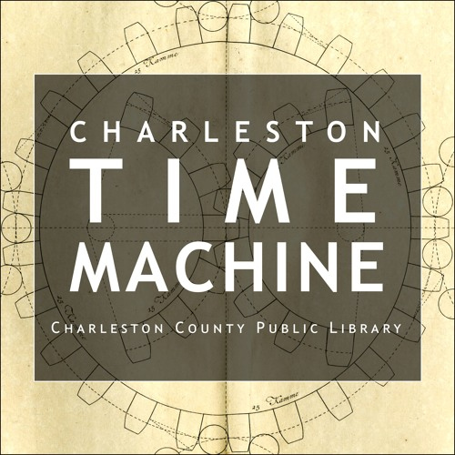 Episode 89: Keeping Time in Charleston's Past - Charleston Time Machine