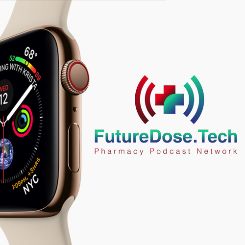 Apple Watch Series 4 and Pharmacy: FutureDose.Tech - PPN Episode 713