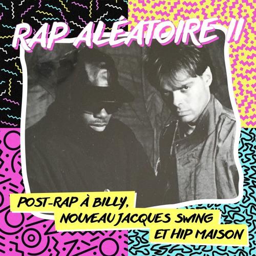 Rap aléatoire II : post-rap à billy, nouveau jacques swing et hip maison