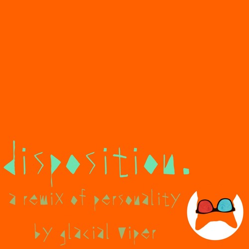 disposition. (Remix of Personality by Glacial Viper)