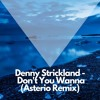 Denny Strickland - Don't You Wanna (Asterio Remix)