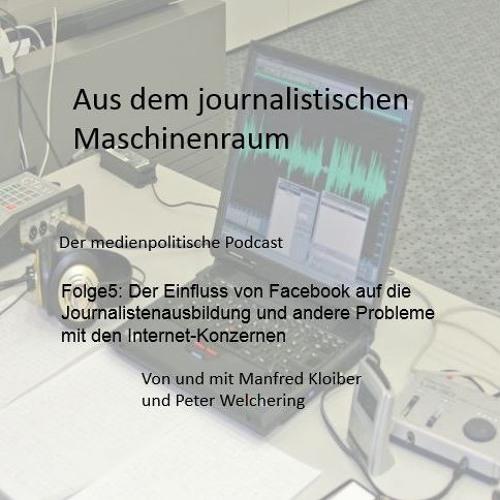 Folge5: Der Einfluss von Facebook auf die Journalistenausbildung und andere Probleme