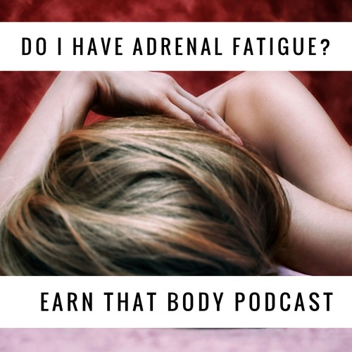 #113 Adrenal Fatigue!