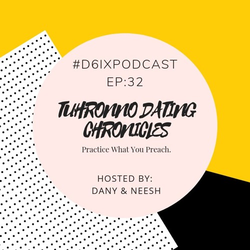 D6IX E32, Tuhronno Dating Chronicles: Practice What You Preach