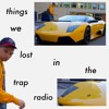 Things We Lost In The Trap Radio Episode 3 (New Music Friday)