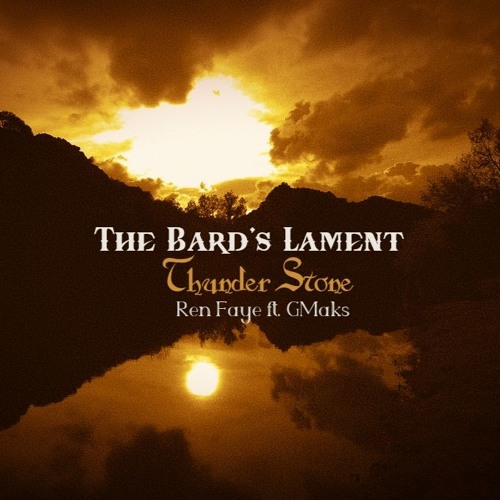 The Bard's Lament. Thunder Stone .  Ren Faye ft. GMaks