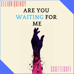 Ellion Quincy, feat. Scotteguff - Are You Waiting For Me