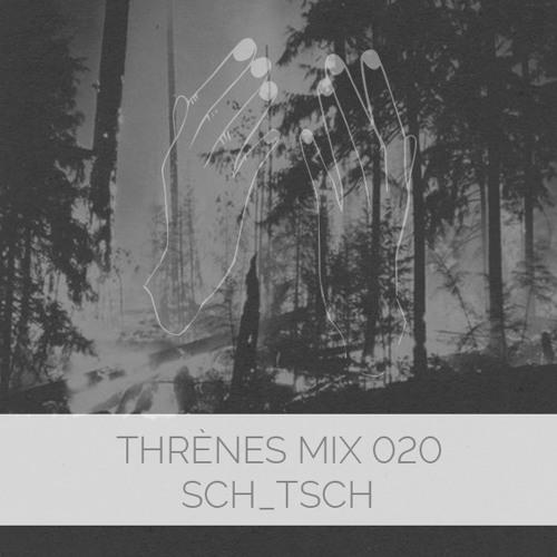 sch_tsch - Thrènes Mix 020