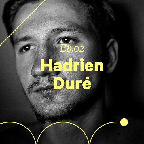 """Ep. 02 - Hadrien Duré """"Si tu penses que ton projet est stupide, fais-le!"""""""