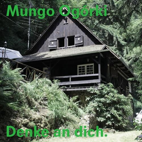 Mungo Ogórki - Denke an dich