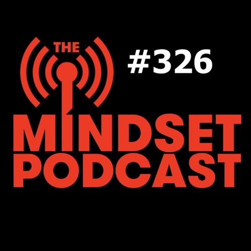 The Mind Set Podcast: Episode 326
