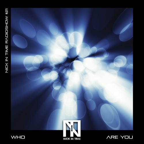 Nick In Time Radioshow #21 WHO ARE YOU ? Free Download Techno