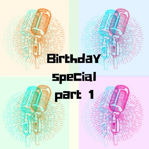 Birthday special - Part one