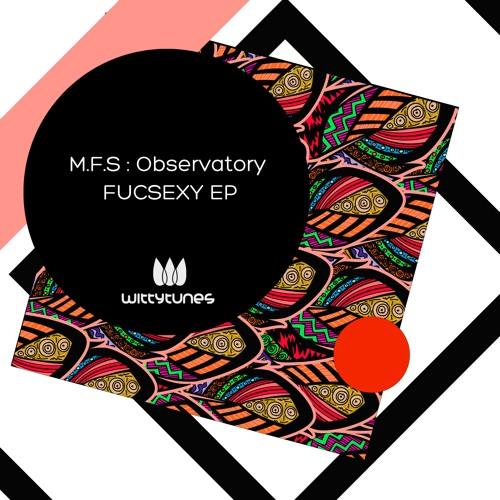 M.F.S: Observatory - FucSexy (WT327)