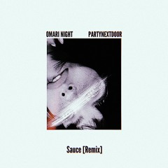Omari Night & PARTYNEXTDOOR - Sauce [Remix]