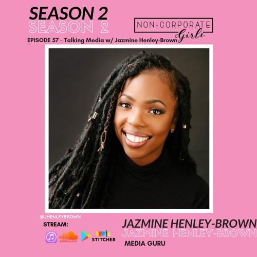 NCG Ep. 57 - Talking Media w/ Jazmine Henley - Brown