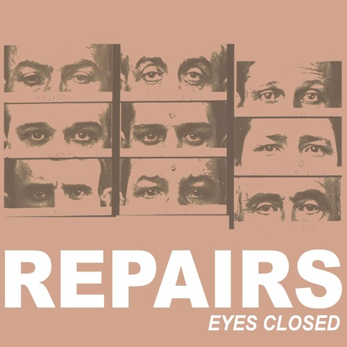 REPAIRS - Eyes Closed