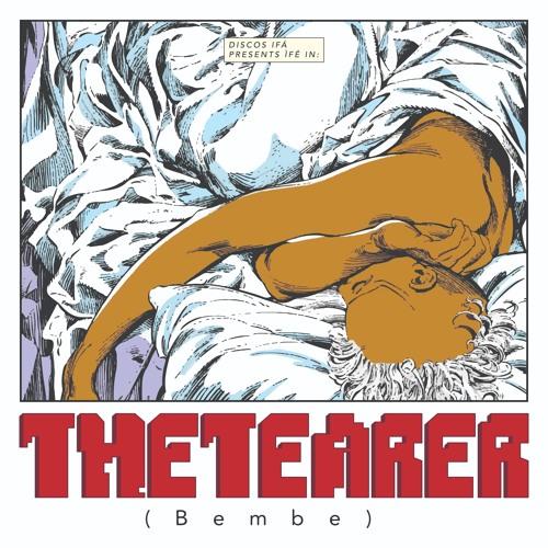 THE TEARER (Bembe)