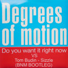 Degrees of Motion - Do You Want it Right Now Vs Tom Budin - Sizzle (BNM Bootleg) - Free MP3