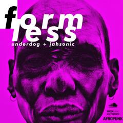 ◥◥ FORMLESS V1. - DJ UNDERDOG + JAHSONIC