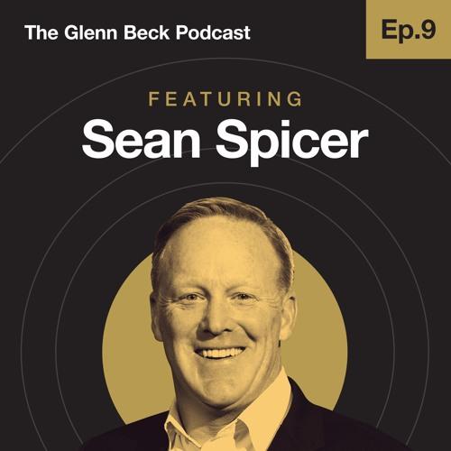 The Glenn Beck Podcast | Ep. 9 Sean Spicer