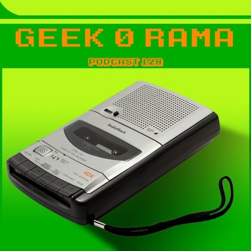 Episode 128 Geek'O'rama - L'émission Blanche -