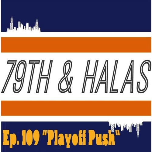 "79th and Halas Ep. 109 - ""Playoff Push"""