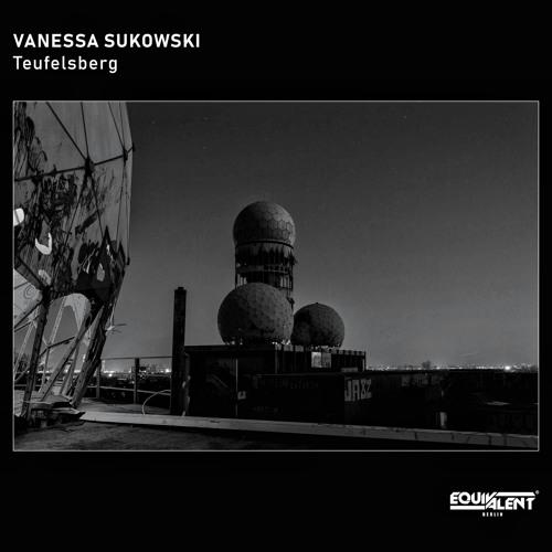 Vanessa Sukowski - Teufelsberg [Equivalent Berlin] ˢⁿᴵᵖᵖᵉᵗ