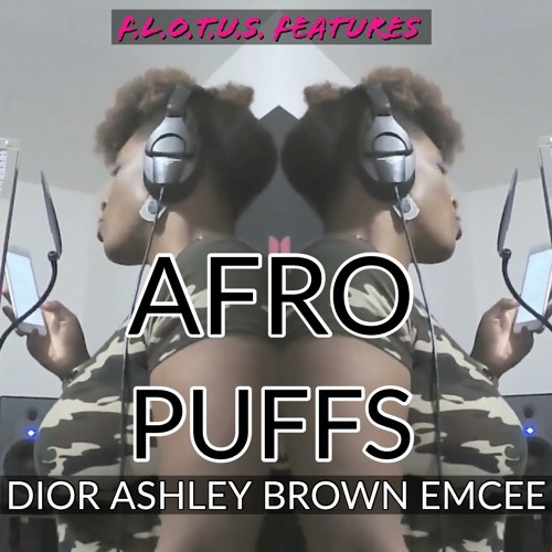 F.L.O.T.U.S. Features.. Dior Ashley Brown- Afro Puffs (Lady Of Rage)/ arrangement