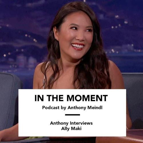 Anthony Interviews Ally Maki