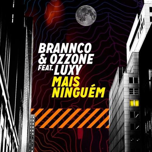Brannco, Ozzone feat. Luxy - Mais Ninguém