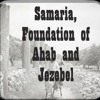 Samaria, Foundation Of Ahab And Jezebel. I Kings 16