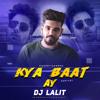 KYA BAAT AY ( HARRDY SANDHU) - DJ LALIT
