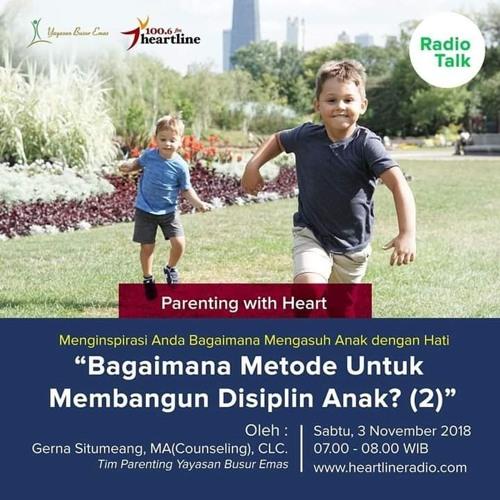 Parenting with Heart | Bagaimana Metode untuk Membangun Disiplin Anak?(2) (03 November 2018)