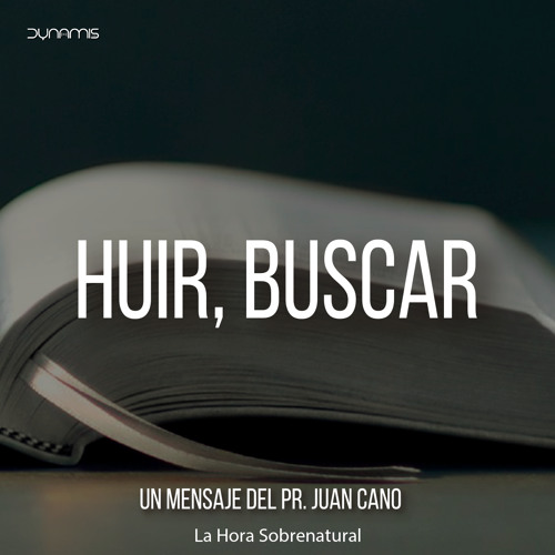 Huir, Buscar - Pr. Juan Cano