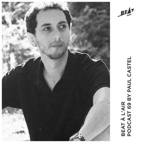 Paul Castel - Beat A L Air Podcast 69