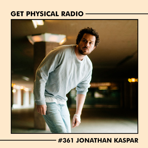 Get Physical Radio #361 (Guestmix by Jonathan Kaspar) (Recorded at Gewölbe Cologne)
