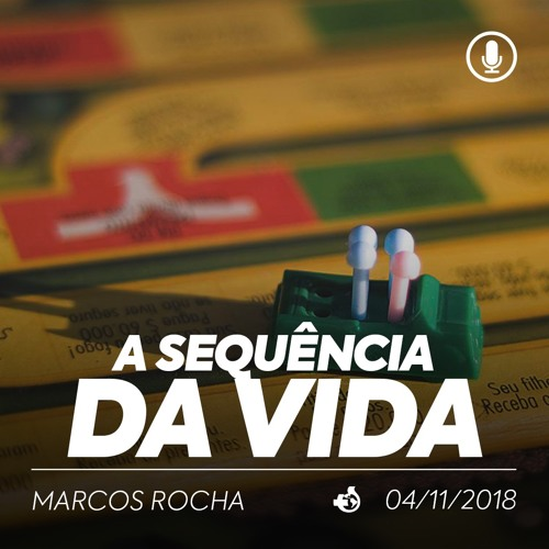 A Sequência da Vida - Marcos Rocha - 04/11/2018