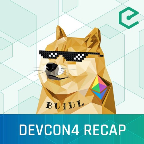 #260 : Devcon4 Recap – From HODL to BUIDL