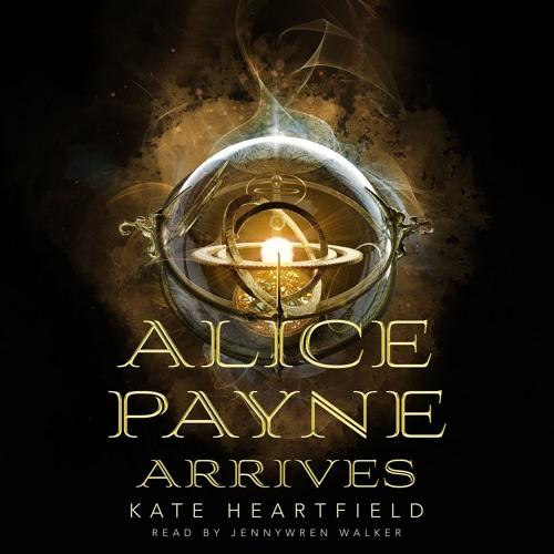 Alice Payne Arrives by Kate Heartfield, audiobook excerpt
