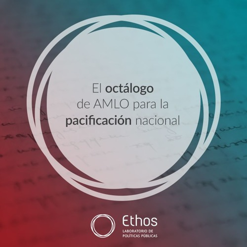 El octálogo de AMLO para la pacificación nacional