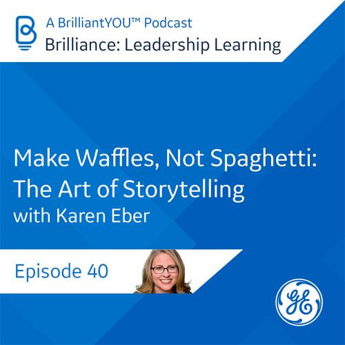 40: Make Waffles, Not Spaghetti: The Art of Storytelling, with Karen Eber