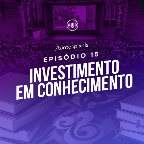 TantosPixels - 015 - Investimento em Conhecimento