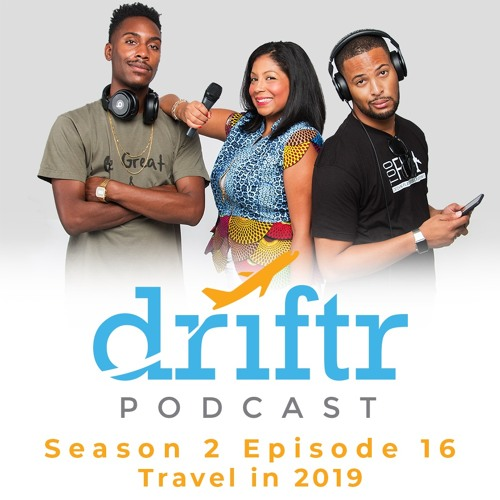 Travel in 2019 - The Driftr Podcast Season 2, Episode 16