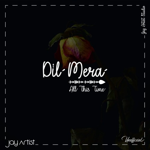Dil Mera (All this time) - Jay Artist