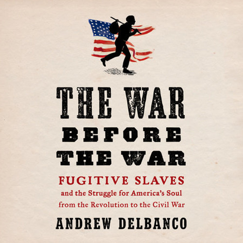 The War Before the War by Andrew Delbanco, read by Ari Fliakos