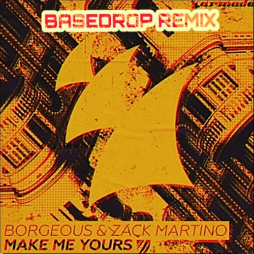 Borgeous & Zack Martino - Make Me Yours[BASEDROP REMIX]