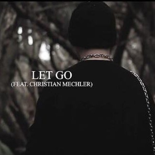 Let Go ft. Christian Mechler (XXX TENTACION 'RIOT' REMIX)